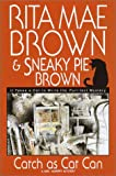 Catch As Cat Can, Rita Mae Brown and Sneaky Pie Brown, 0553107445