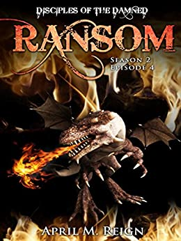 Ransom (A Vampire Biker Novel Series) Season 2 Episode 4 (Disciples of the Damned | Biker Bad Boy | Shifter Series Book 9) by [Reign, April M.]
