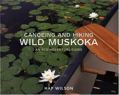 Canoeing and Hiking Wild Muskoka: An Eco-Adventure - Mills Stores Of Ontario Map