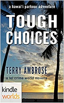 The Lei Crime Series: Tough Choices (Kindle Worlds Novella) (A Hawai'i Parkour Adventure Book 1) by [Ambrose, Terry]