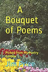 A Bouquet of Poems: Picked from My Poetry Garden Paperback