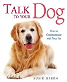 img - for Talk to Your Dog: How to Communicate with Your Pet book / textbook / text book