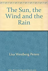 The Sun, the Wind and the Rain [Taschenbuch] by Lisa Westberg Peters