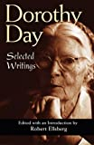 Dorothy Day: Selected Writings; By Little and by Little