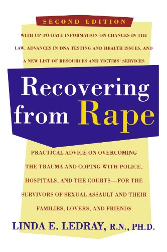 Recovering From Rape: Practical Advice On Overcoming The Trauma And Coping With Police, Hospitals, And The Courts - For The Survivors Of Sexual Assault And Their Families, Lovers And Friends