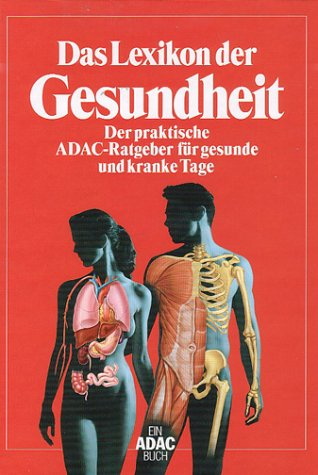 Das Lexikon der Gesundheit: der praktische ADAC-Ratgeber für gesunde und kranke Tage