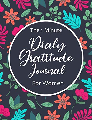The 1 Minute Dialy Gratitude Journal For Women: Thankful Every Day – Gratitude Journal Notebook Diary Record for Women (Journal Writing Self-Help)