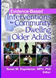 Evidence-Based Interventions for Community Dwelling Older Adults, , 0789032848