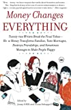 Money Changes Everything: Twenty-two Writers Break the Final Taboo--How Money Transforms Families, Tests Marriages, Destroys Friendships, and Sometimes Manages to Make People Happy