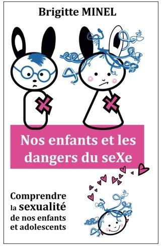 Nos enfants et les dangers du seXe: Comprendre la sexualité de nos enfants et de nos adolescents (French Edition)