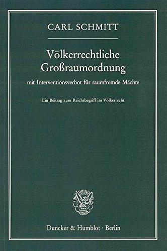 Völkerrechtliche Großraumordnung: mit Interventionsverbot für raumfremde Mächte. Ein Beitrag zum Reichsbegriff im Völkerrecht.