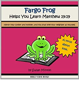 fargo frog helps you learn matthew 19 19 honor your father and