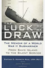 The Luck of the Draw: The Memoir of a World War II Submariner - From Savo Island to the Silent Service Kindle Edition