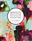 img - for Brave Intuitive Painting: An Art Journal For Living Creatively book / textbook / text book
