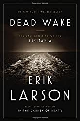 Dead Wake: The Last Crossing of the Lusitania by Erik Larson (2015-03-10)