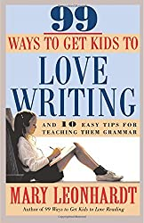 99 Ways to Get Kids to Love Writing: And 10 Easy Tips for Teaching Them Grammar by Mary Leonhardt (1998-10-06)