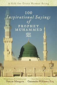 100 Inspirational Sayings of Prophet Muhammed: A Gift For Every Human Being by [Mangera, Nazim]