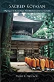 Sacred Koyasan: A Pilgrimage to the Mountain Temple of Saint Kobo Daishi and the Great Sun Buddha (Paperback)