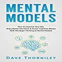Mental Models: How to Improve Your Life, Make Better Decisions, and Avoid Cognitive Biases with Strategic Thinking and Mental Models Audiobook by Dave Thorniley Narrated by Jim D. Johnston