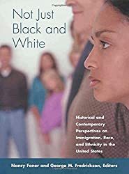 Not Just Black and White: Historical and Contemporary Perspectives on Immgiration, Race, and Ethnicity in the United States