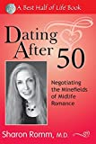 Dating After 50: Negotiating the Minefields of Mid-Life Romance (Best Half of Life Se)