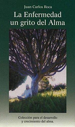 La Enfermedad un grito del Alma: Colección para el desarrollo y crecimiento del alma (Spanish Edition)