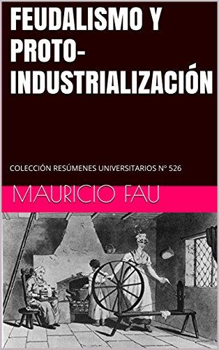 FEUDALISMO Y PROTO-INDUSTRIALIZACIÓN: COLECCIÓN RESÚMENES UNIVERSITARIOS Nº 526 (Spanish Edition)