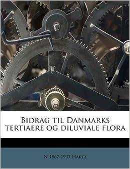 Book Bidrag til Danmarks tertiaere og diluviale flora by N 1867-1937 Hartz (2011-08-21)