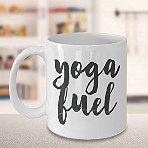 YOGA FUEL MUG ~ Funny yoga related coffee mugs - lovers hot gift ideas / inspired fun teacher - instructors birthday gifts for her/him/men/women/mom/Dad/Wife/Husband White C handled 11 Oz