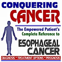 2009 Conquering Cancer - The Empowered Patient's Complete Reference to Esophageal...