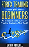 Forex Trading For Beginners - An Introduction to Currency Trading Strategies That Work! (Forex Made Simple Book 1)