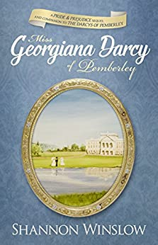 Miss Georgiana Darcy of Pemberley: a Pride & Prejudice sequel and companion to The Darcys of Pemberley by [Winslow, Shannon]