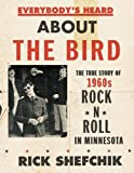 Everybody's Heard about the Bird: The True Story of 1960s Rock 'n' Roll in Minnesota