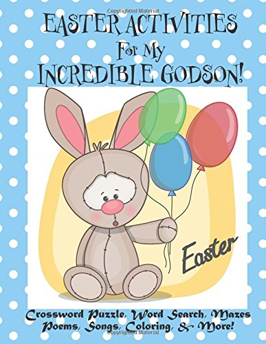 - Easter Activities For My Incredible Godson!: (Personalized Book) Crossword Puzzle, Word Search, Mazes, Poems, Songs, Coloring, & More!