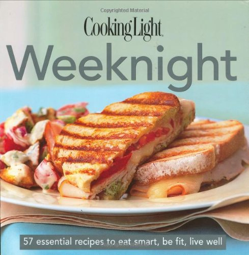 Cooking Light Cook's Essential Recipe Collection: Weeknight: 57 essential recipes to eat smart, be fit, live well (the C
