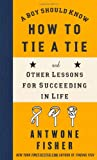 A Boy Should Know How to Tie a Tie, Antwone Fisher, 1416566627