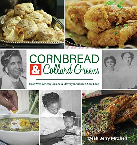 Cornbread & Collard Greens: How West African Cuisine & Slavery Influenced Soul Food by Deah Berry Mitchell