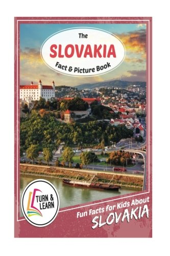 The Slovakia Fact and Picture Book: Fun Facts for Kids About Slovakia (Turn and - Of Slovakia Pictures