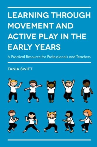 Learning through Movement and Active Play in the Early Years: A Practical Resource for Professionals and Teachers by JESSICA KINGSLEY PUBLISHERS