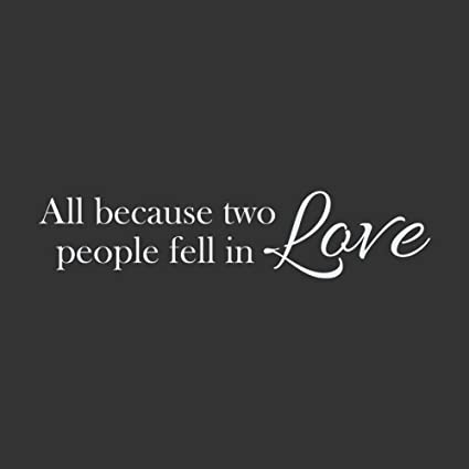 Amazon.com: All Because Two People Fell In Love Vinyl wall ...