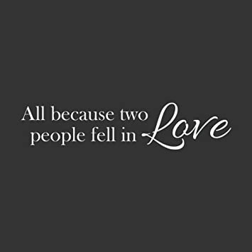 Amazoncom All Because Two People Fell In Love Vinyl Wall Quotes