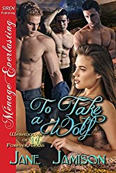 To Take a Wolf [Werewolves of Forever, Texas 14] (Siren Publishing Menage Everlasting)