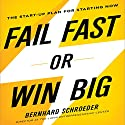 Fail Fast or Win Big: The Start-Up Plan for Starting Now Audiobook by Bernhard Schroeder Narrated by Steven Menasche