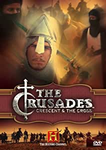 The History Channel Presents The Crusades - Crescent & The Cross