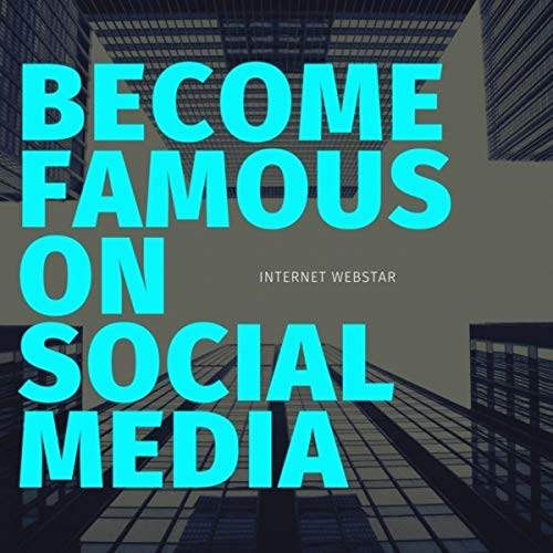 Become Famous on Social Media (Famous Internet The On)