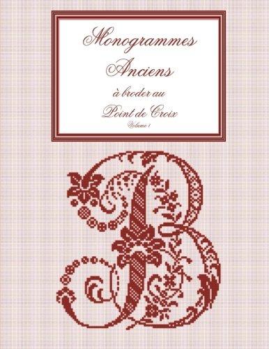 Monogrammes anciens à broder au point de croix: Volume 1 (French Edition)
