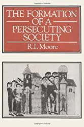 The Formation Of A Persecuting Society: Power   And Deviance In Western Europe, 950-1250