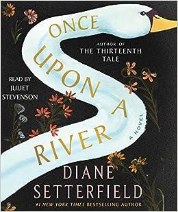 0ae0a04297cdf Once Upon a River: A Novel: Diane Setterfield, Juliet Stevenson:  9781508256779: Amazon.com: Books