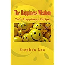 The Happiness Wisdom: Your Happiness Recipe