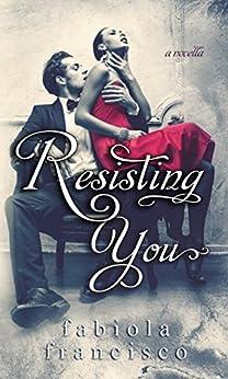 Resisting You: Restoring Novella by [Francisco, Fabiola]